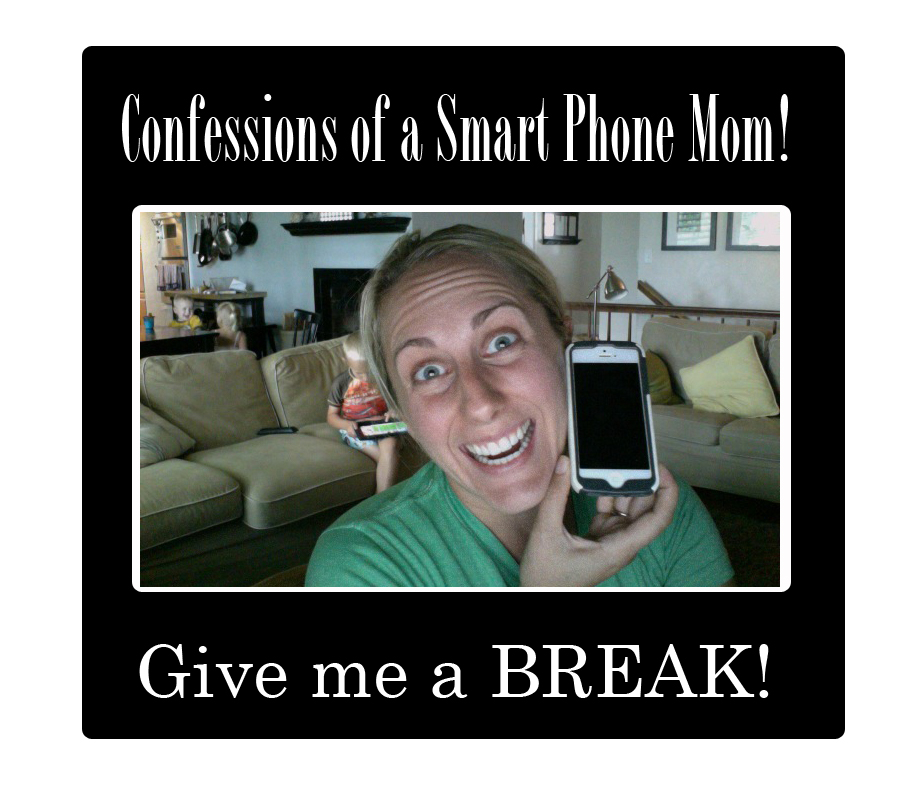 Give the Smart Phone Mom a Break