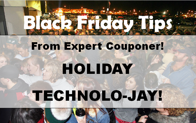 Black Friday Tips – Holiday Technolo-JAY